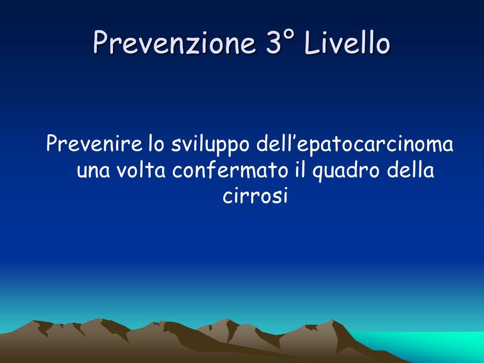 Prevenzione 3° Livello Prevenire lo sviluppo dellepatocarcinoma una volta confermato il quadro della cirrosi