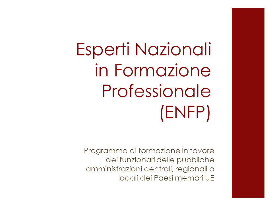 Esperti Nazionali in Formazione Professionale (ENFP) Programma di formazione in favore dei funzionari delle pubbliche amministrazioni centrali, region