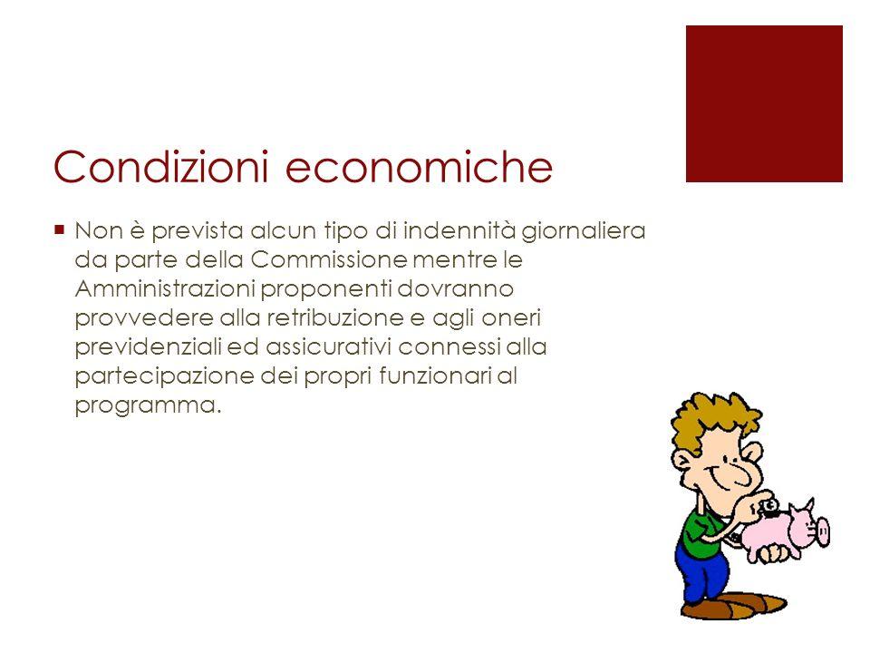 Condizioni economiche Non è prevista alcun tipo di indennità giornaliera da parte della Commissione mentre le Amministrazioni proponenti dovranno prov