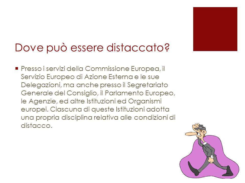 Dove può essere distaccato? Presso i servizi della Commissione Europea, il Servizio Europeo di Azione Esterna e le sue Delegazioni, ma anche presso il