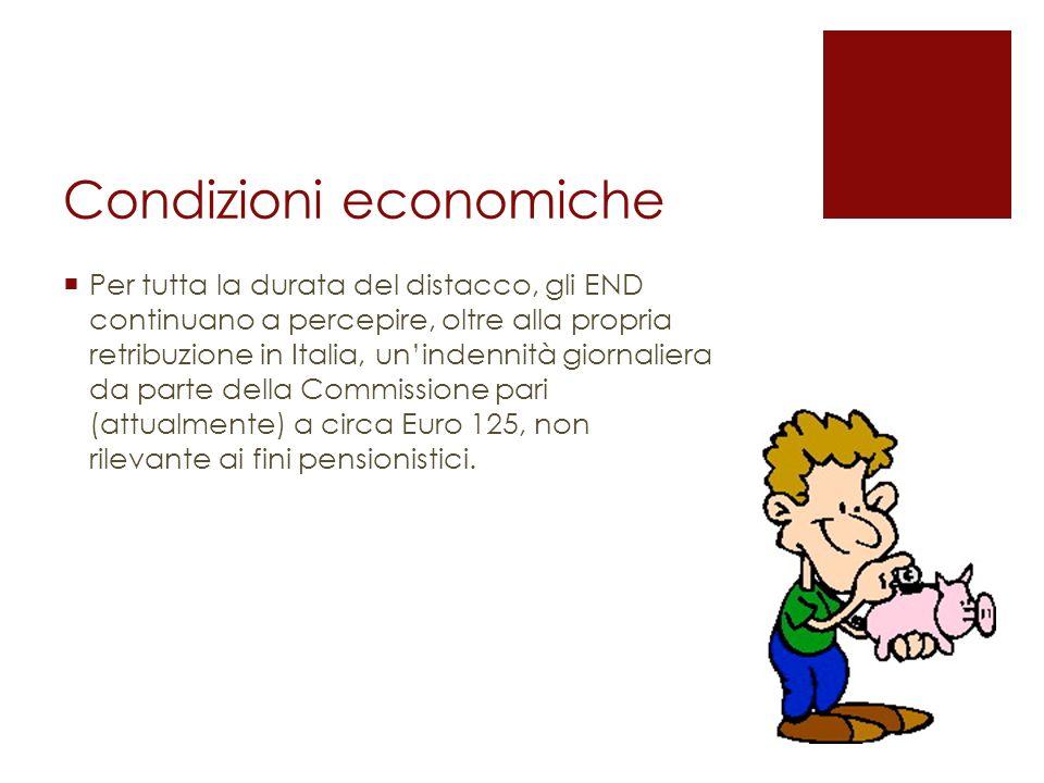 Condizioni economiche Per tutta la durata del distacco, gli END continuano a percepire, oltre alla propria retribuzione in Italia, unindennità giornal