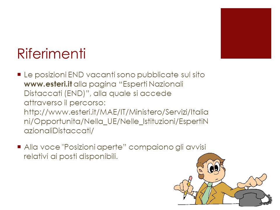 Riferimenti Le posizioni END vacanti sono pubblicate sul sito www.esteri.it alla pagina Esperti Nazionali Distaccati (END), alla quale si accede attra