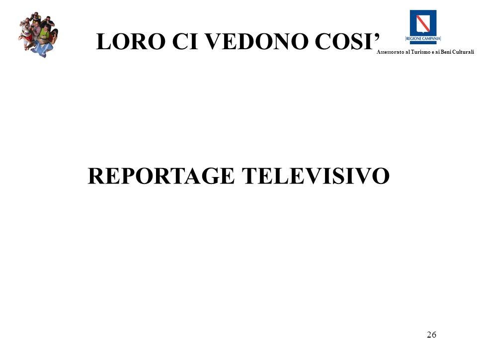 26 REPORTAGE TELEVISIVO LORO CI VEDONO COSI Assessorato al Turismo e ai Beni Culturali
