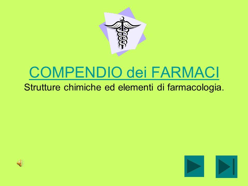 COMPENDIO dei FARMACI COMPENDIO dei FARMACI Strutture chimiche ed elementi di farmacologia.
