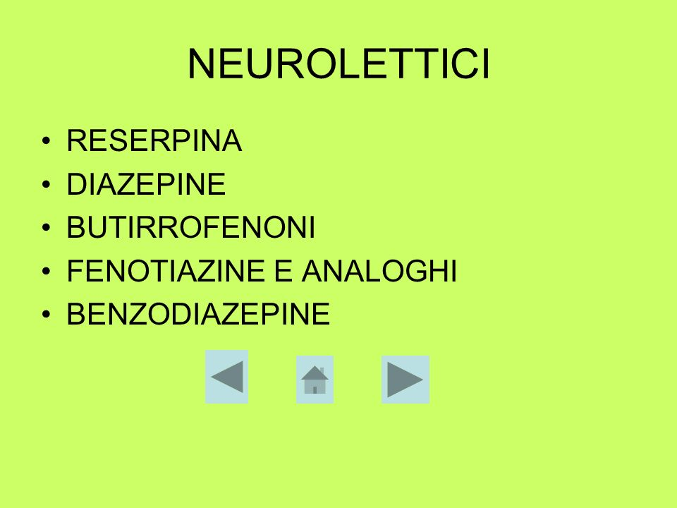 NEUROLETTICI RESERPINA DIAZEPINE BUTIRROFENONI FENOTIAZINE E ANALOGHI BENZODIAZEPINE
