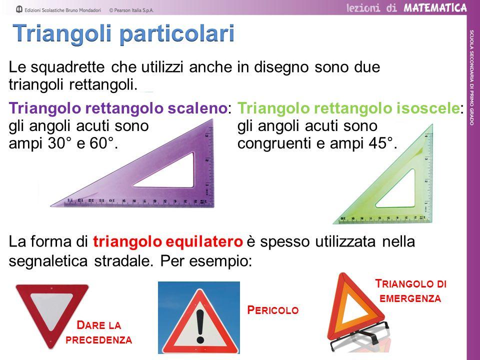 Le squadrette che utilizzi anche in disegno sono due triangoli rettangoli. Triangolo rettangolo isoscele: gli angoli acuti sono congruenti e ampi 45°.