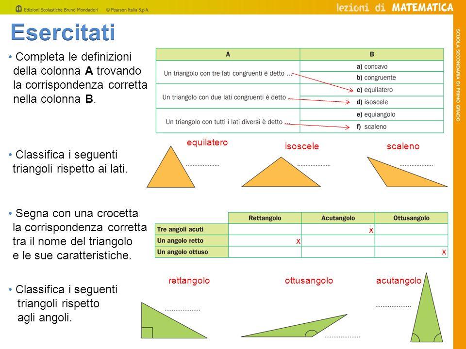 Completa le definizioni della colonna A trovando la corrispondenza corretta nella colonna B. Classifica i seguenti triangoli rispetto ai lati. Segna c