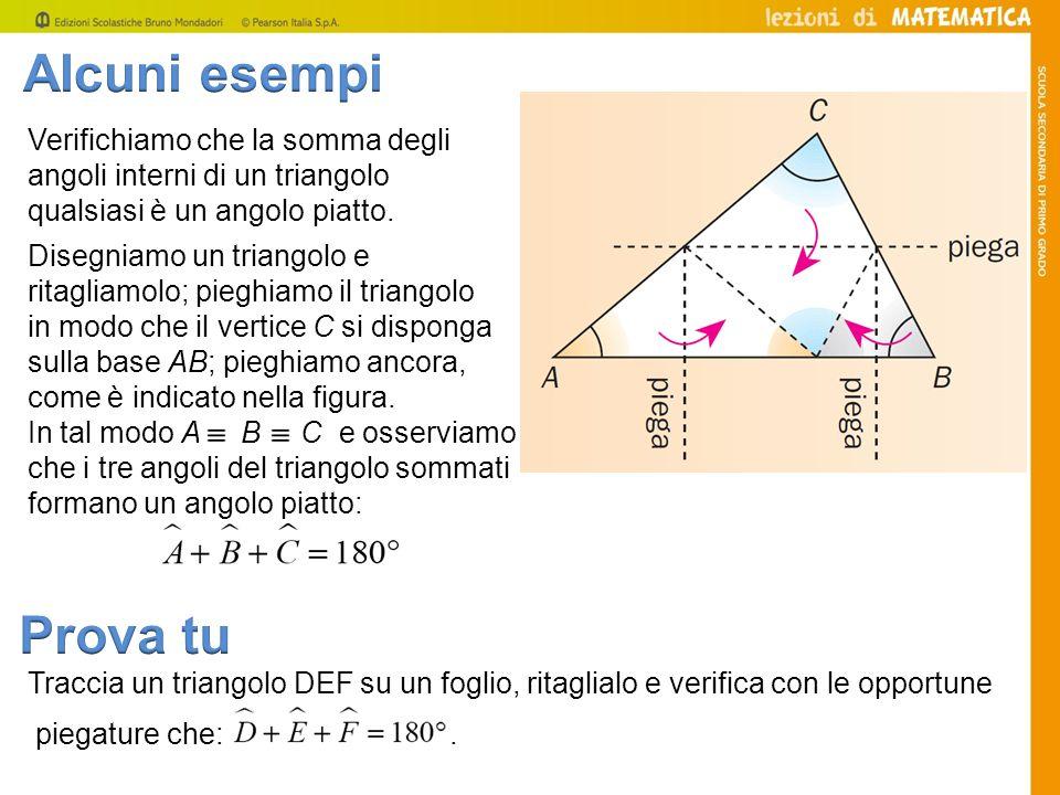 Verifichiamo che la somma degli angoli interni di un triangolo qualsiasi è un angolo piatto. Disegniamo un triangolo e ritagliamolo; pieghiamo il tria