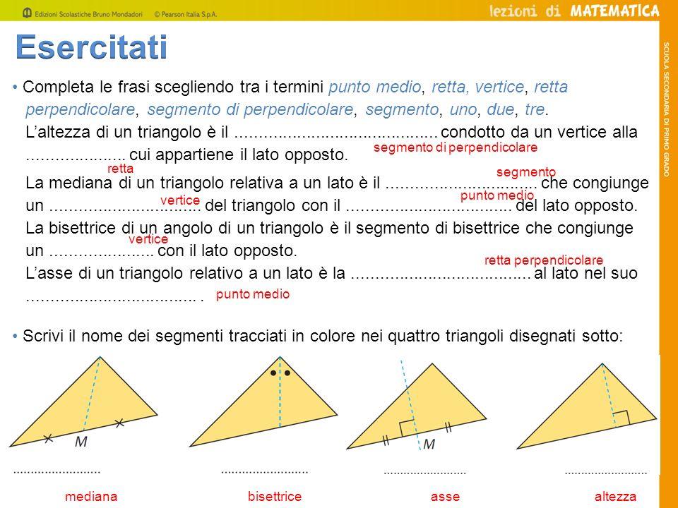 Completa le frasi scegliendo tra i termini punto medio, retta, vertice, retta perpendicolare, segmento di perpendicolare, segmento, uno, due, tre. Lal