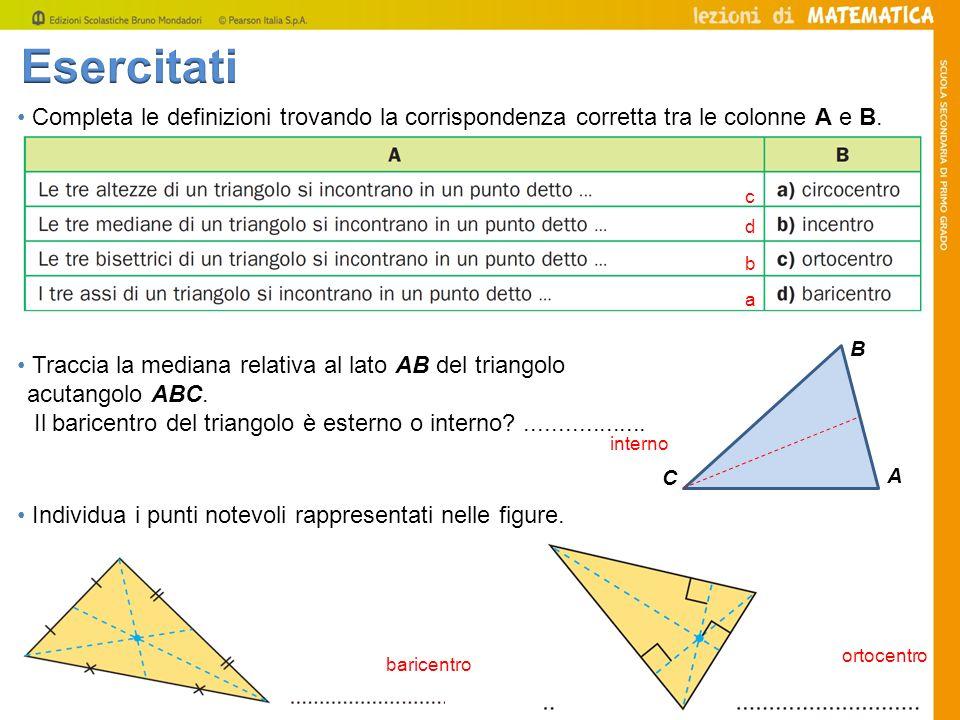 Individua i punti notevoli rappresentati nelle figure. Completa le definizioni trovando la corrispondenza corretta tra le colonne A e B. Traccia la me