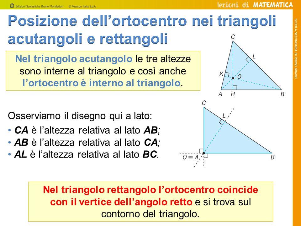 Nel triangolo acutangolo le tre altezze sono interne al triangolo e così anche lortocentro è interno al triangolo. Osserviamo il disegno qui a lato: C