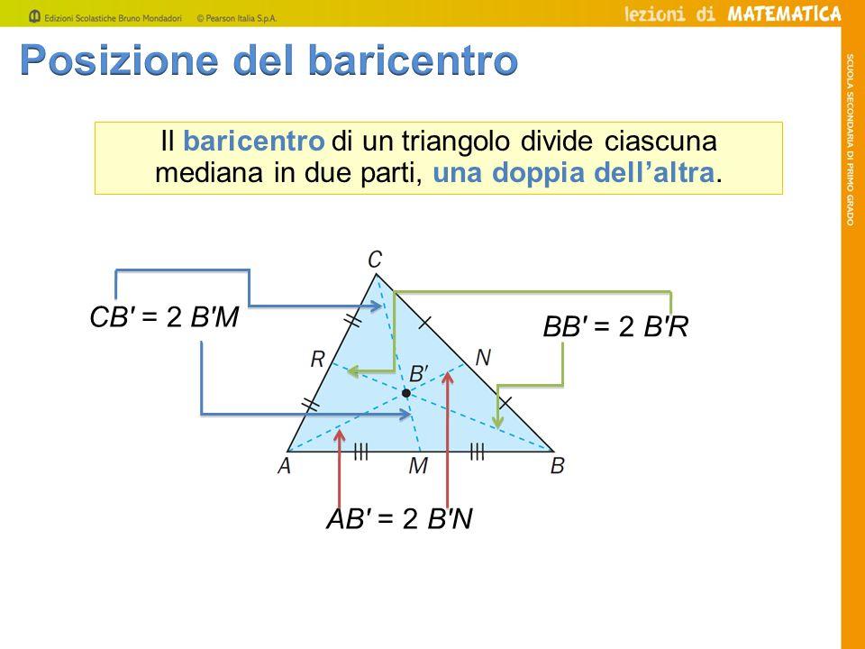 Il baricentro di un triangolo divide ciascuna mediana in due parti, una doppia dellaltra. AB = 2 BN BB = 2 BR CB = 2 BM