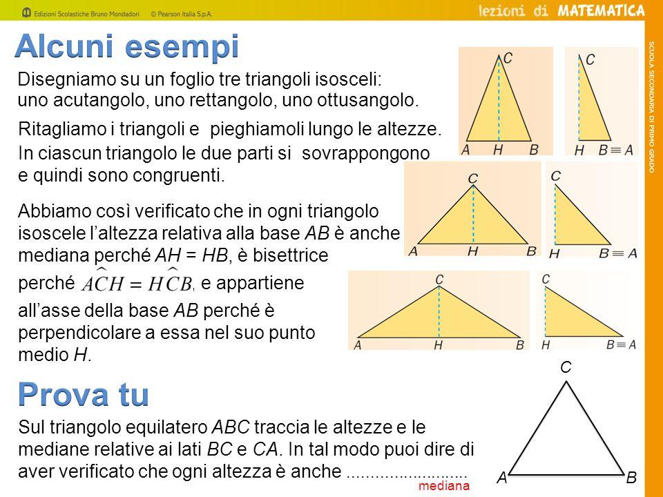Disegniamo su un foglio tre triangoli isosceli: uno acutangolo, uno rettangolo, uno ottusangolo. Sul triangolo equilatero ABC traccia le altezze e le
