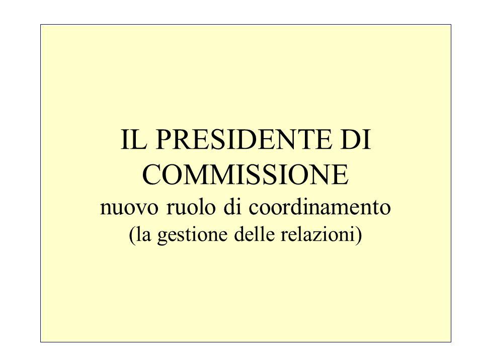 IL PRESIDENTE DI COMMISSIONE nuovo ruolo di coordinamento (la gestione delle relazioni)