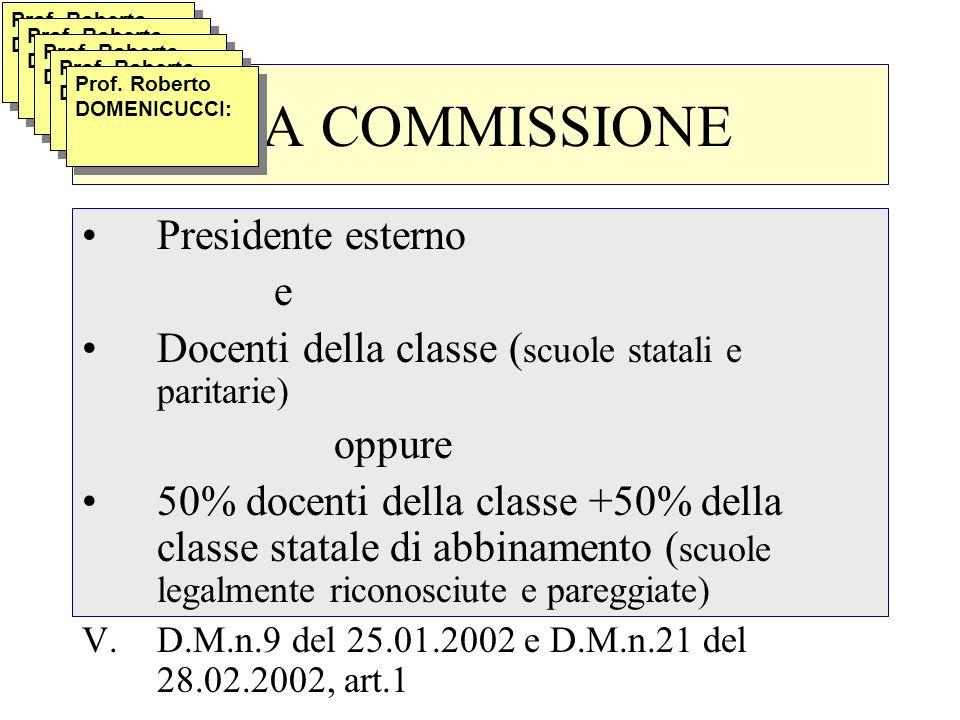 LA COMMISSIONE Presidente esterno e Docenti della classe ( scuole statali e paritarie) oppure 50% docenti della classe +50% della classe statale di ab