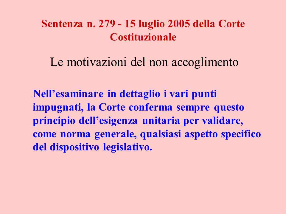 Sentenza n. 279 - 15 luglio 2005 della Corte Costituzionale Le motivazioni del non accoglimento Nellesaminare in dettaglio i vari punti impugnati, la