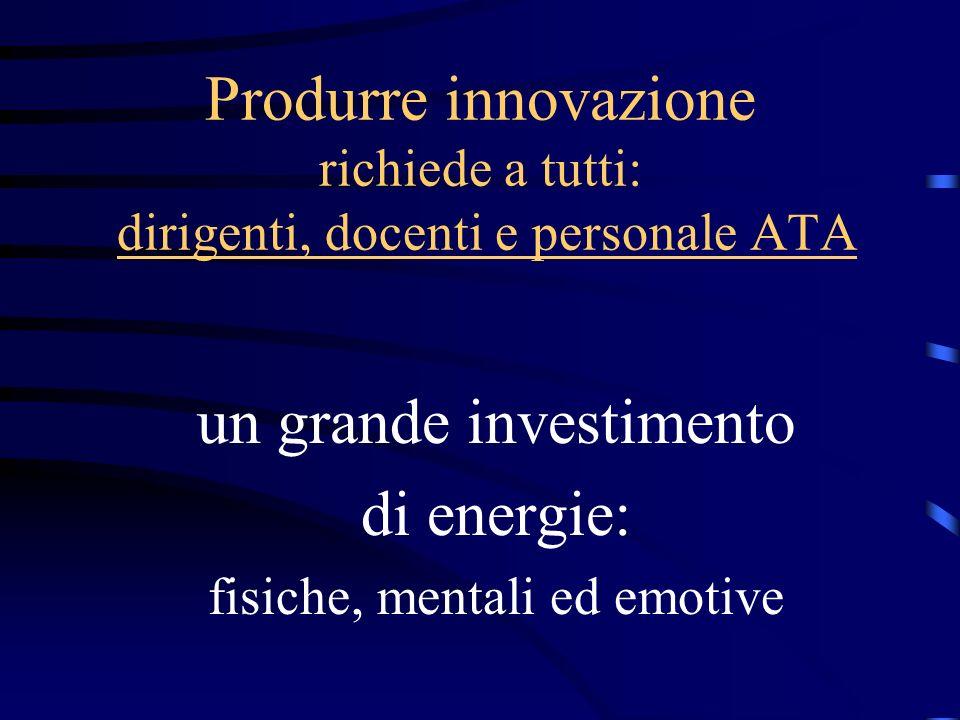 Produrre innovazione richiede a tutti: dirigenti, docenti e personale ATA un grande investimento di energie: fisiche, mentali ed emotive