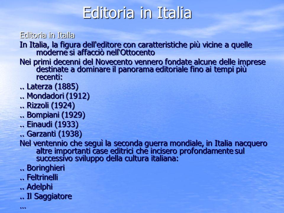 Editoria in Italia In Italia, la figura dell editore con caratteristiche più vicine a quelle moderne si affacciò nellOttocento Nei primi decenni del Novecento vennero fondate alcune delle imprese destinate a dominare il panorama editoriale fino ai tempi più recenti:..
