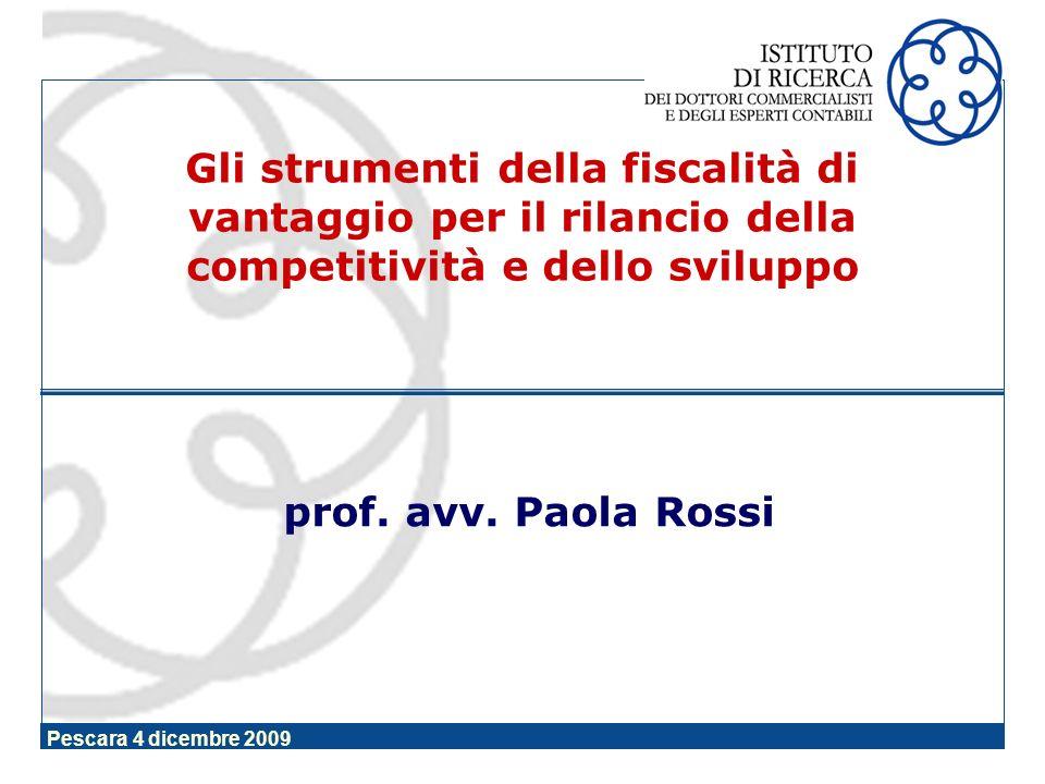 Pescara 4 dicembre 2009 prof. avv. Paola Rossi Gli strumenti della fiscalità di vantaggio per il rilancio della competitività e dello sviluppo