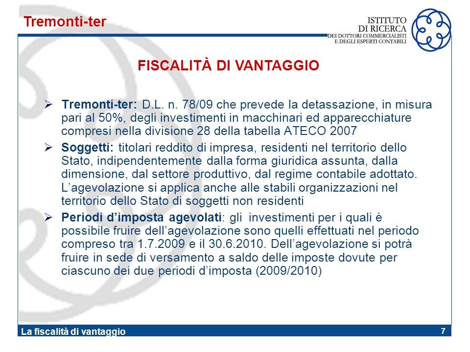 7 Tremonti-ter: D.L. n. 78/09 che prevede la detassazione, in misura pari al 50%, degli investimenti in macchinari ed apparecchiature compresi nella d