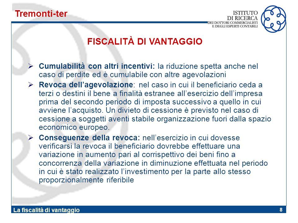 8 La fiscalità di vantaggio Cumulabilità con altri incentivi: la riduzione spetta anche nel caso di perdite ed è cumulabile con altre agevolazioni Rev
