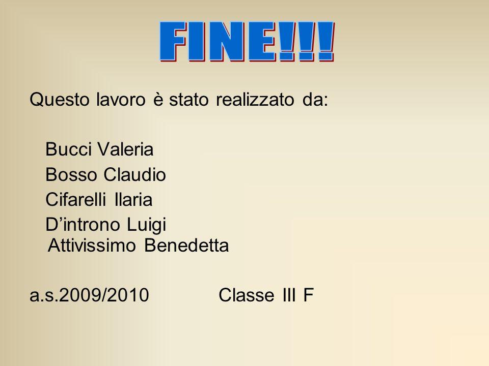 Questo lavoro è stato realizzato da: Bucci Valeria Bosso Claudio Cifarelli Ilaria Dintrono Luigi Attivissimo Benedetta a.s.2009/2010 Classe III F
