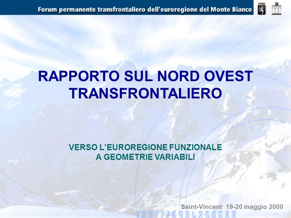 RAPPORTO SUL NORD OVEST TRANSFRONTALIERO VERSO LEUROREGIONE FUNZIONALE A GEOMETRIE VARIABILI Saint-Vincent 19-20 maggio 2000