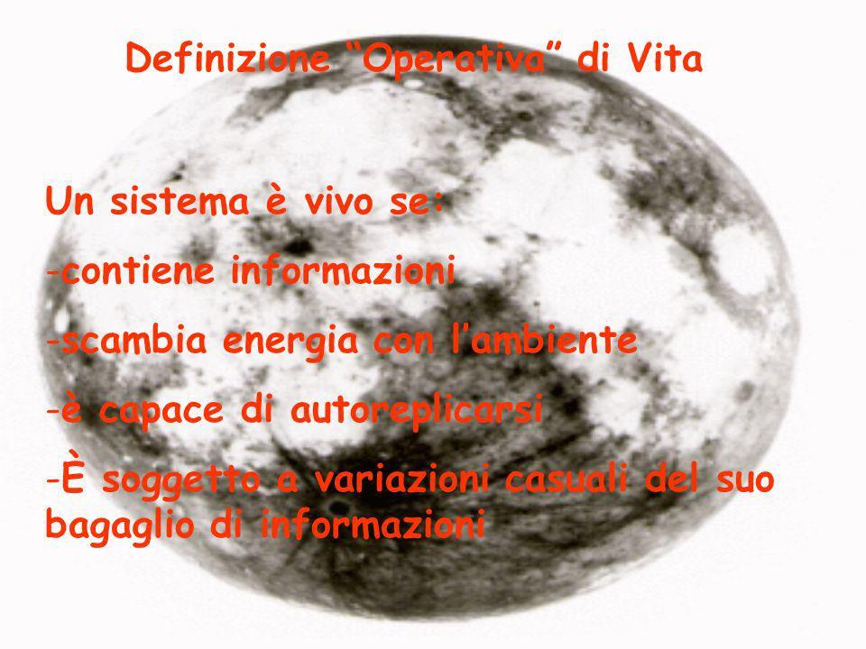 Definizione Operativa di Vita Un sistema è vivo se: -contiene informazioni -scambia energia con lambiente -è capace di autoreplicarsi -È soggetto a va