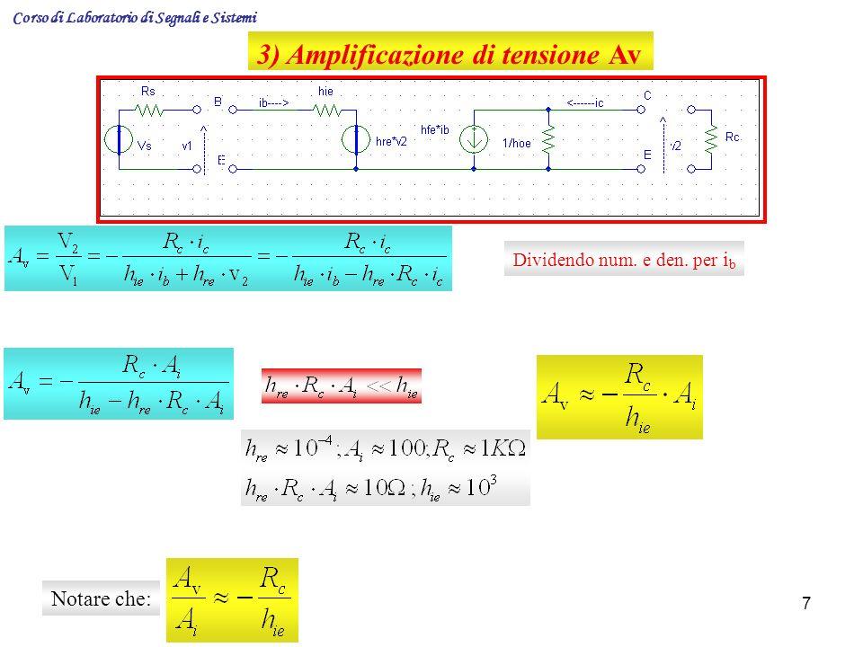7 3) Amplificazione di tensione Av Dividendo num. e den. per i b Notare che: Corso di Laboratorio di Segnali e Sistemi