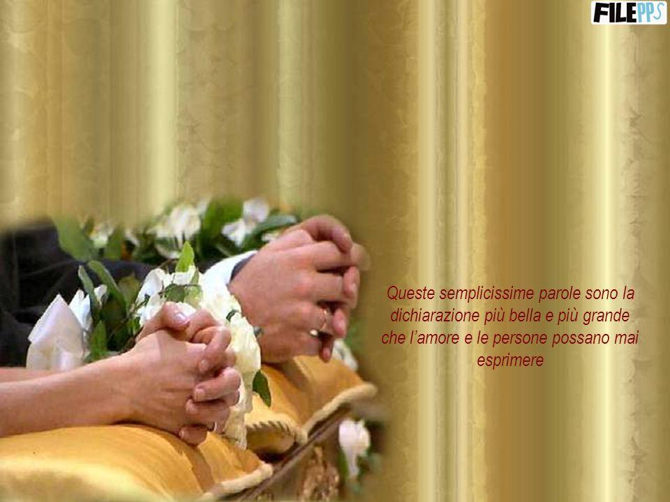 Io, N, accolgo te, N, come mia/o sposa/o. Con la grazia di Cristo prometto di esserti fedele sempre, nella gioia e nel dolore, nella salute e nella ma