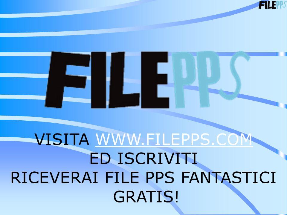 VISITA WWW.FILEPPS.COMWWW.FILEPPS.COM ED ISCRIVITI RICEVERAI FILE PPS FANTASTICI GRATIS!