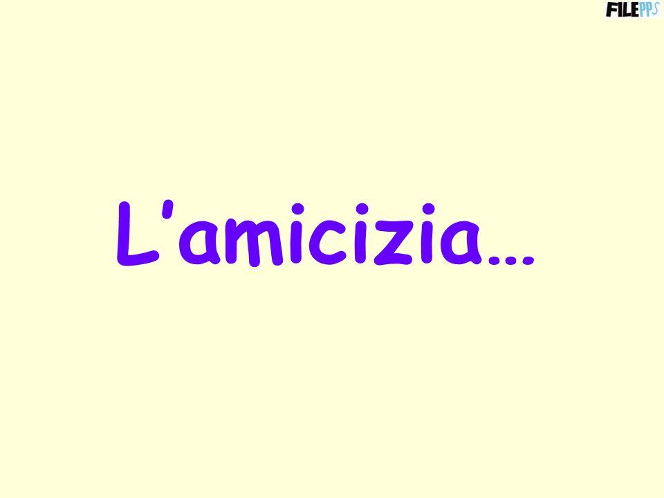 Lamicizia…