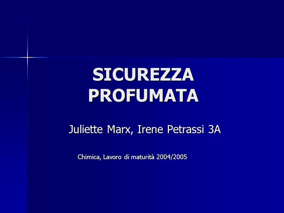 SICUREZZA PROFUMATA Juliette Marx, Irene Petrassi 3A Juliette Marx, Irene Petrassi 3A Chimica, Lavoro di maturità 2004/2005