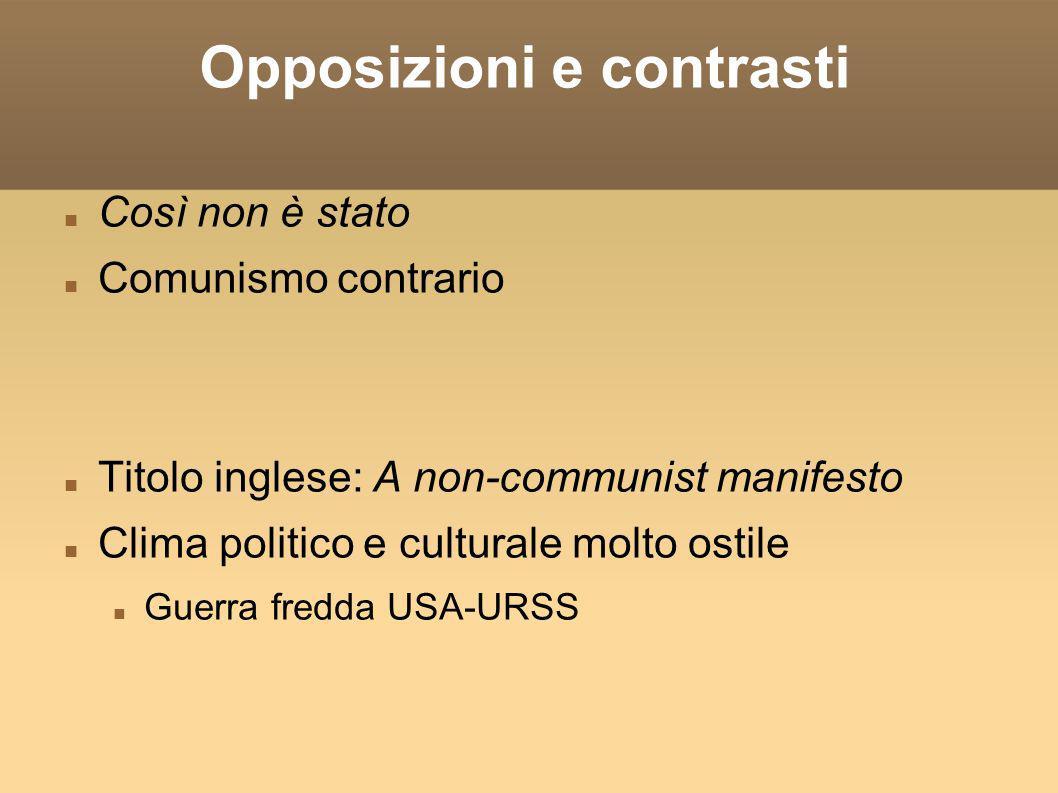 Opposizioni e contrasti Così non è stato Comunismo contrario Titolo inglese: A non-communist manifesto Clima politico e culturale molto ostile Guerra