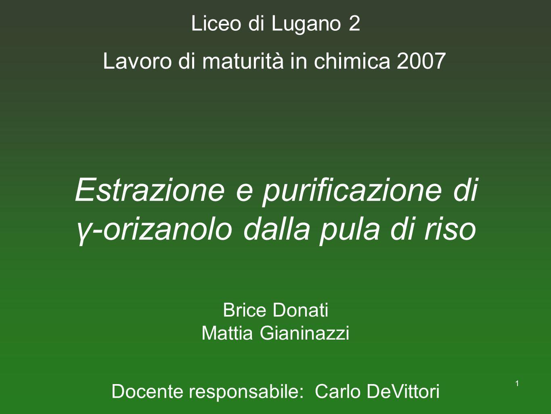 1 Estrazione e purificazione di γ-orizanolo dalla pula di riso Brice Donati Mattia Gianinazzi Lavoro di maturità in chimica 2007 Liceo di Lugano 2 Doc