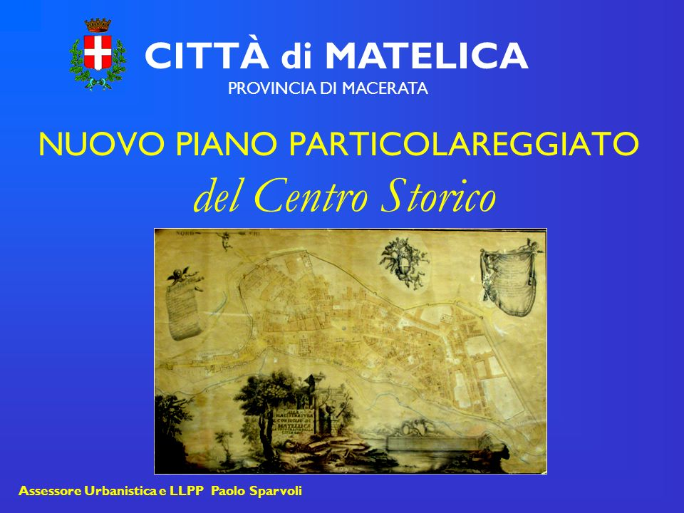 NUOVO PIANO PARTICOLAREGGIATO del Centro Storico CITTÀ di MATELICA PROVINCIA DI MACERATA Assessore Urbanistica e LLPP Paolo Sparvoli