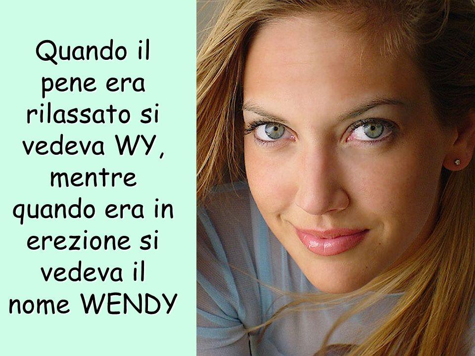 Quando il pene era rilassato si vedeva WY, mentre quando era in erezione si vedeva il nome WENDY