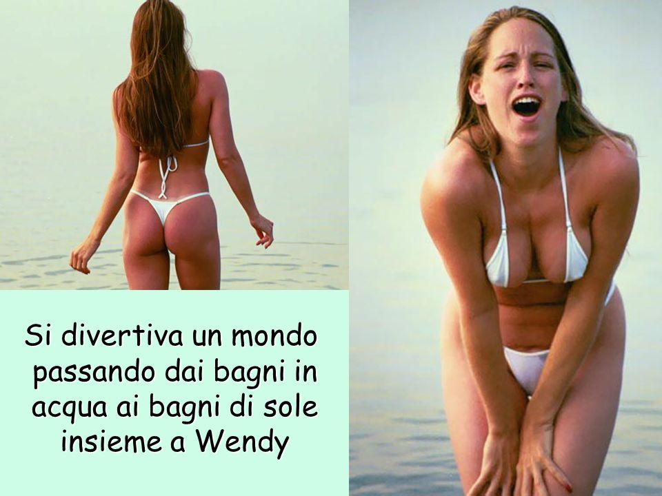 Si divertiva un mondo passando dai bagni in acqua ai bagni di sole insieme a Wendy
