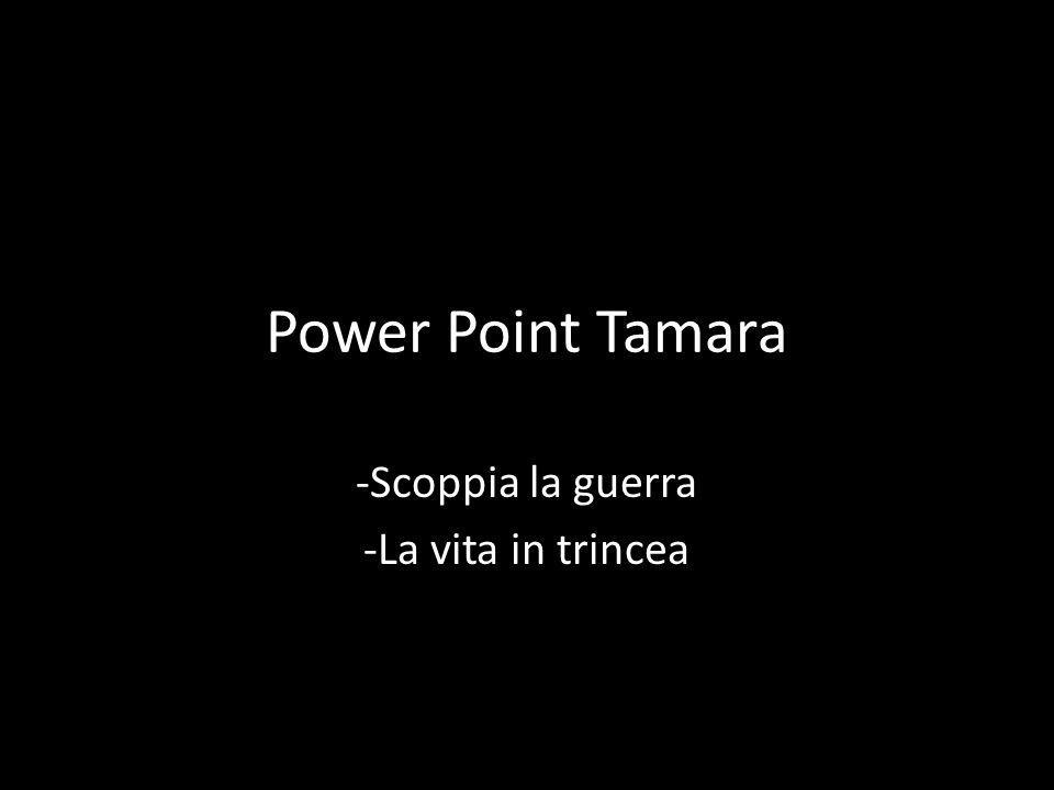 Power Point Tamara -Scoppia la guerra -La vita in trincea