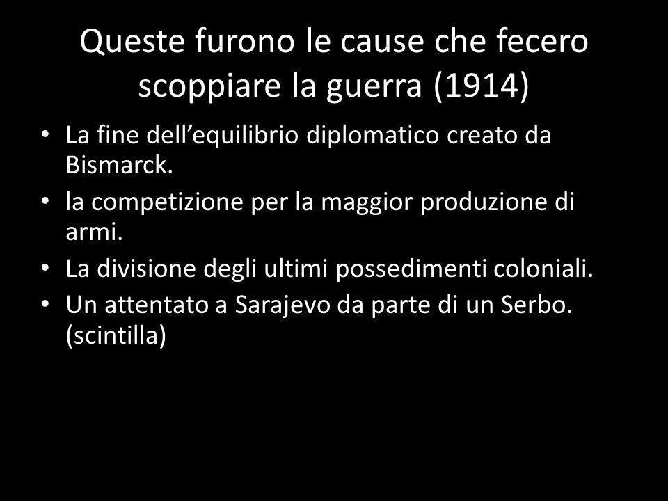 Queste furono le cause che fecero scoppiare la guerra (1914) La fine dellequilibrio diplomatico creato da Bismarck. la competizione per la maggior pro
