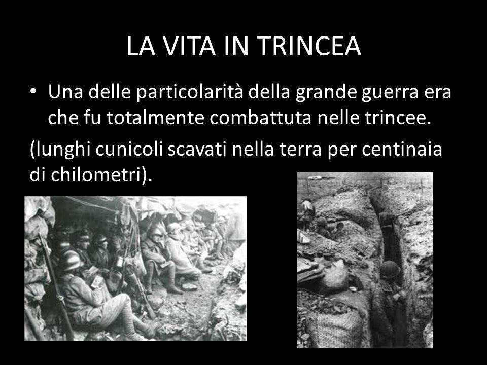 LA VITA IN TRINCEA Una delle particolarità della grande guerra era che fu totalmente combattuta nelle trincee. (lunghi cunicoli scavati nella terra pe