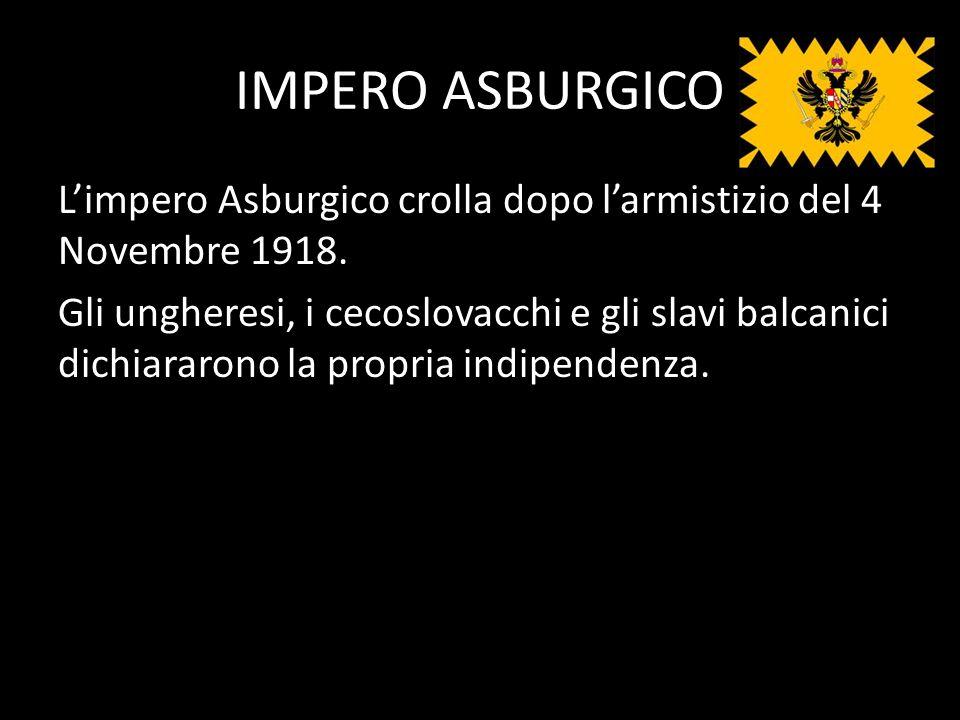 IMPERO ASBURGICO Limpero Asburgico crolla dopo larmistizio del 4 Novembre 1918.