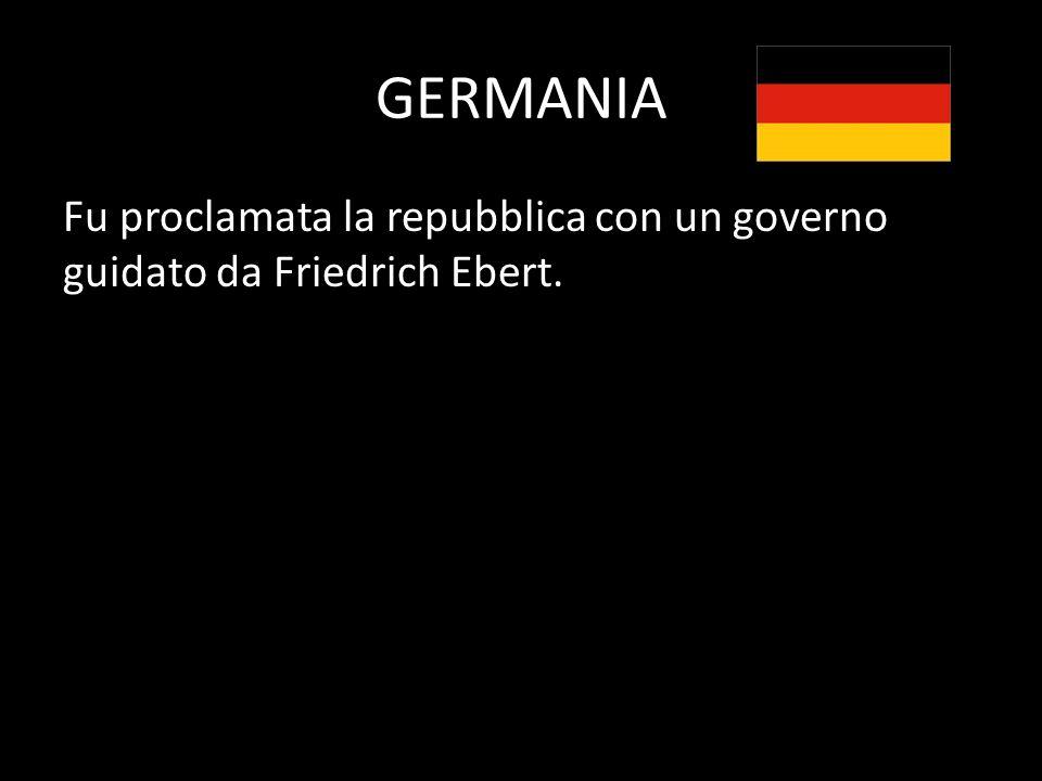GERMANIA Fu proclamata la repubblica con un governo guidato da Friedrich Ebert.