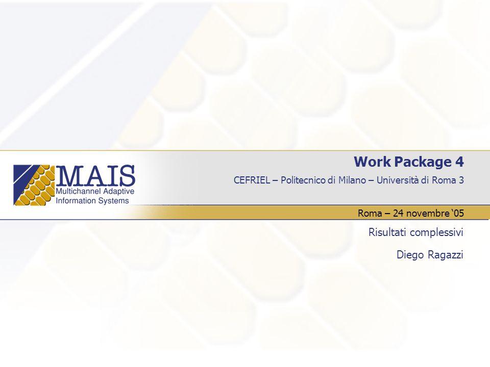 CEFRIEL – Politecnico di Milano – Università di Roma 3 Work Package 4 Risultati complessivi Diego Ragazzi Roma – 24 novembre 05