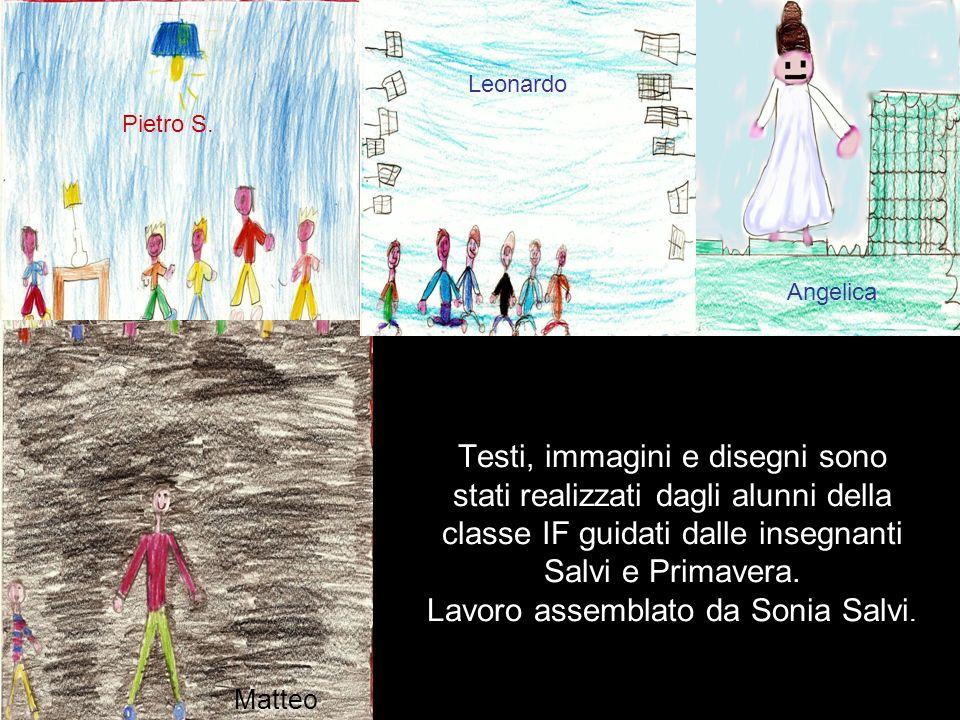 Testi, immagini e disegni sono stati realizzati dagli alunni della classe IF guidati dalle insegnanti Salvi e Primavera. Lavoro assemblato da Sonia Sa