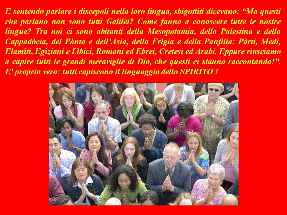 Allora uscirono di casa e cominciarono a parlare di Gesù in molte lingue: senza più paura. A Gerusalemme cerano molti ebrei stranieri venuti per la fe