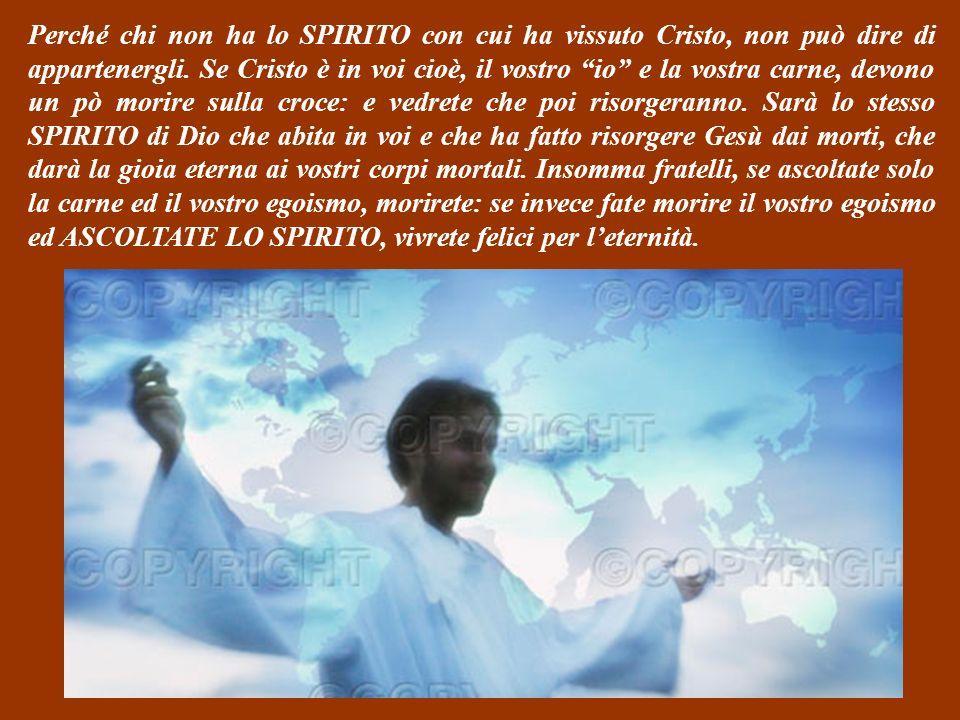 SECONDA LETTURA (dalla lettera di Paolo ai cristiani di Roma 8,8-17) Carissimi fratelli, quelli che ascoltano solo la carne ed il loro egoismo, non po