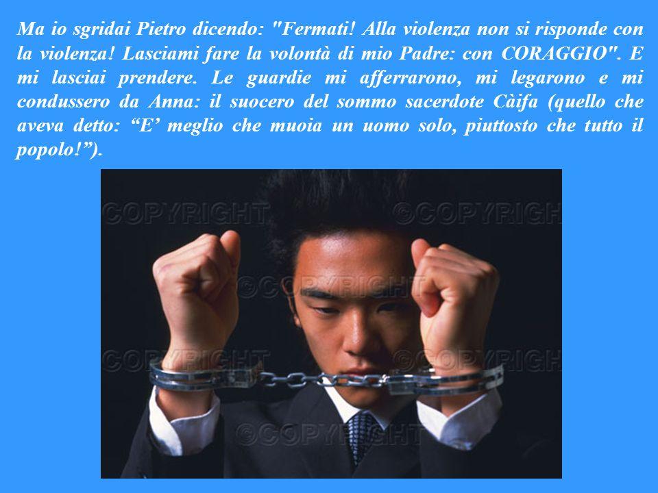 Ma io sgridai Pietro dicendo: Fermati.Alla violenza non si risponde con la violenza.