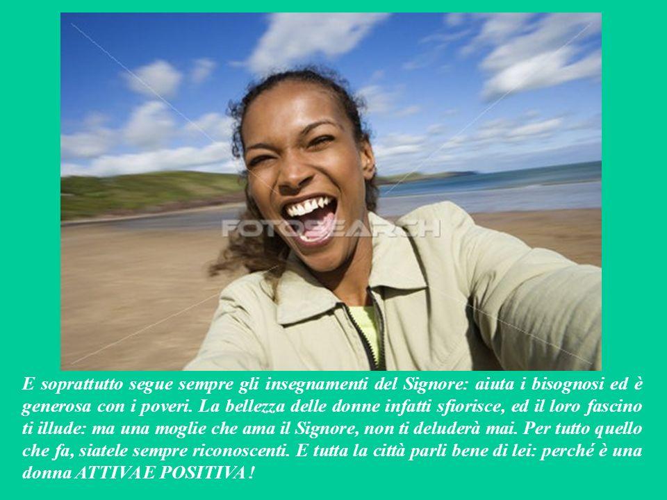 PRIMA LETTURA (dal libro dei Proverbi 31,10-13.19-20.30-31) Come è difficile trovare una donna forte e POSITIVA: che non si abbatte mai. Una brava mog
