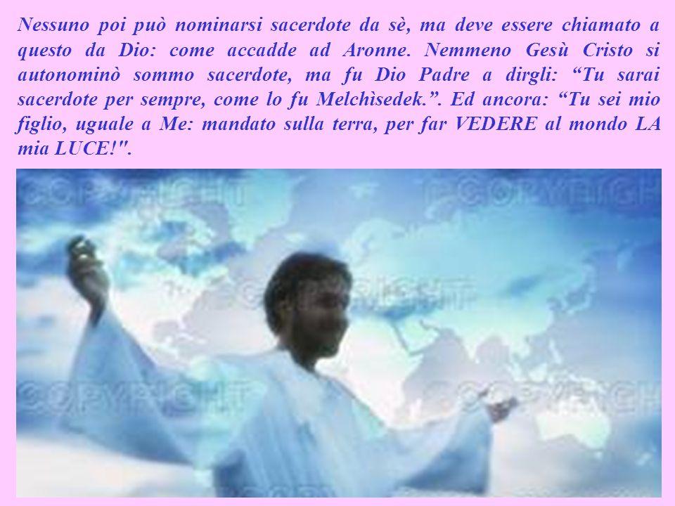 Nessuno poi può nominarsi sacerdote da sè, ma deve essere chiamato a questo da Dio: come accadde ad Aronne.